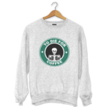 To-die-for-coffe-new-sweatshirt-9